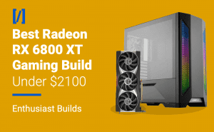 best rx 6800 xt gaming build