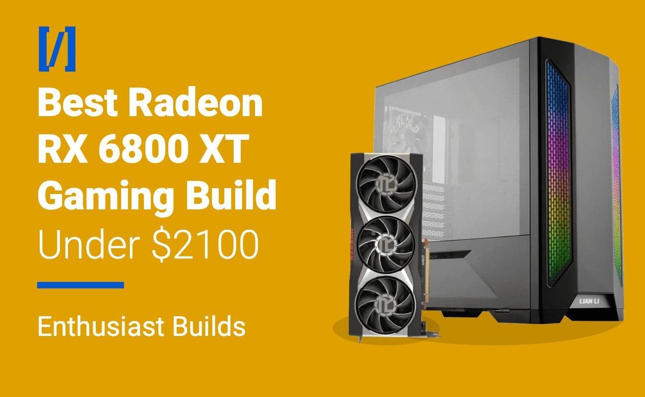 best rx 6800 xt gaming build