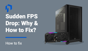 what is causing FPS drop and how to fix